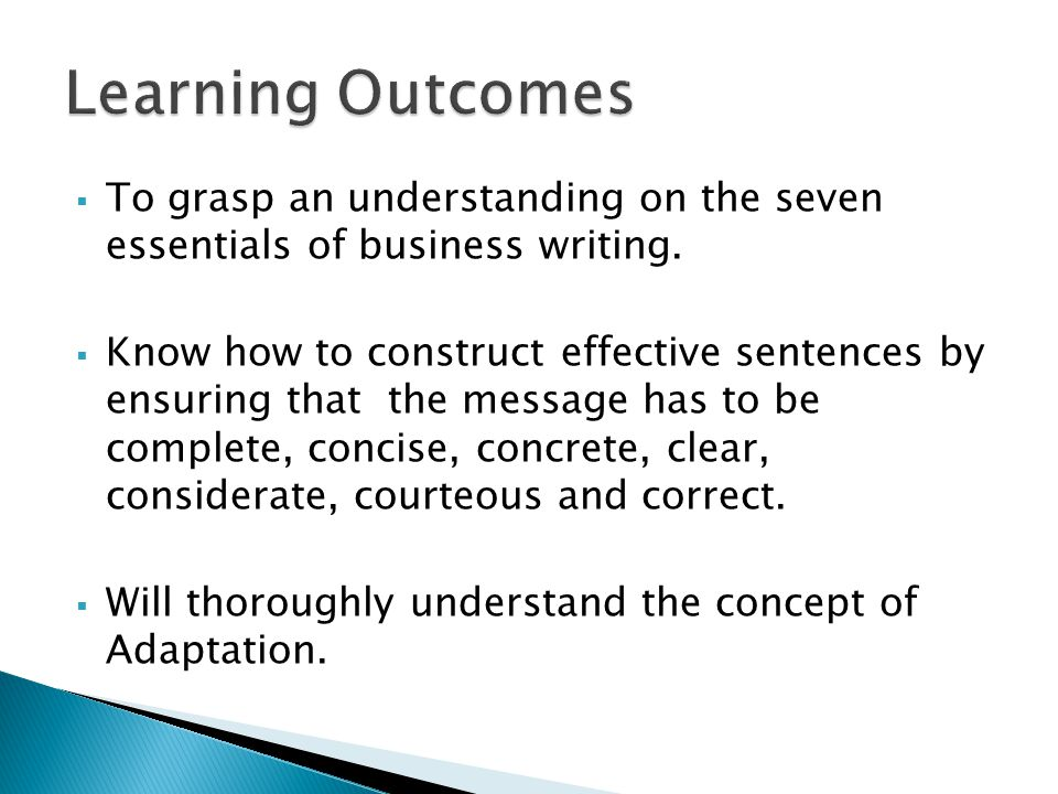 Learning Outcomes To grasp an understanding on the seven essentials of business writing.