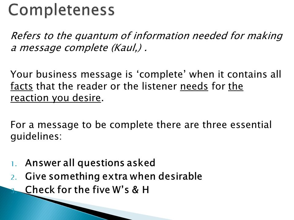 Completeness Refers to the quantum of information needed for making a message complete (Kaul,) .