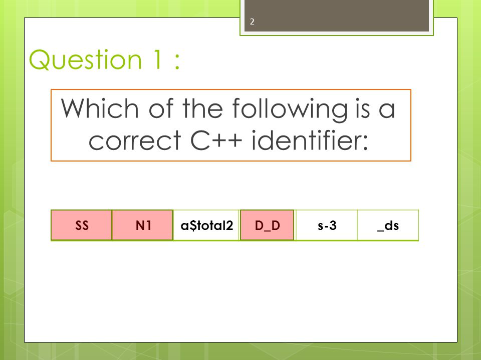 Which of the following is a correct C++ identifier:
