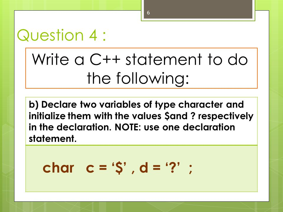 Write a C++ statement to do the following: