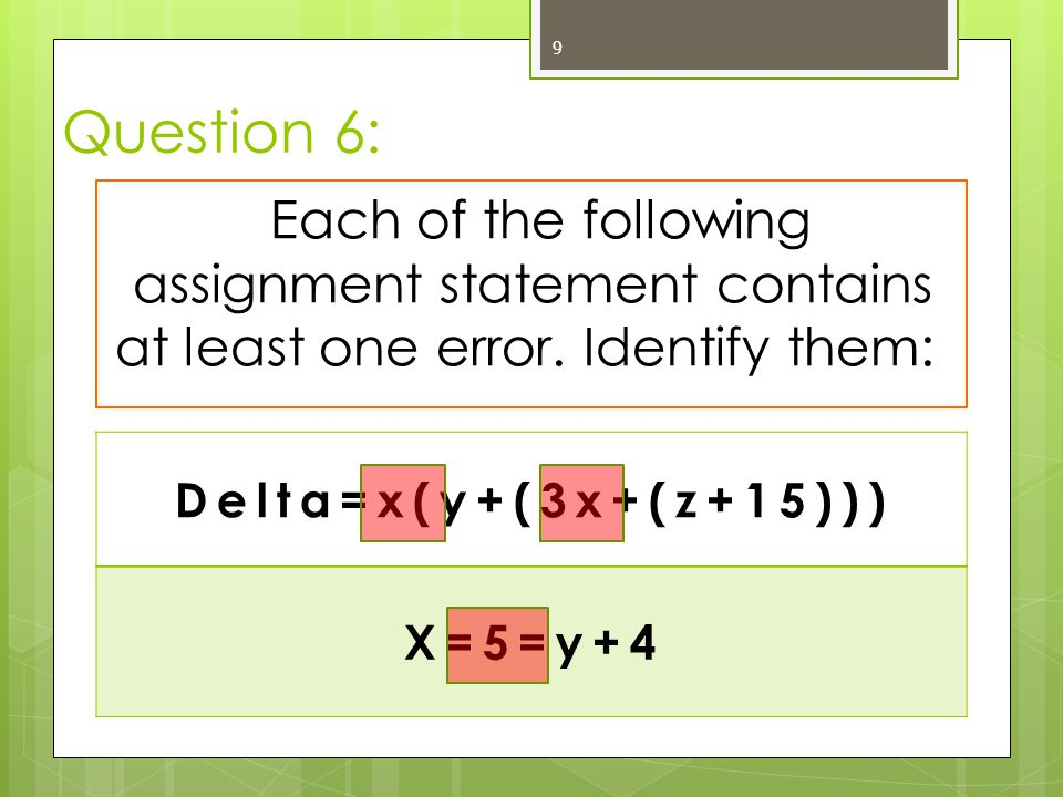 Question 6: Each of the following assignment statement contains at least one error. Identify them: Delta=x(y+(3x+(z+15)))