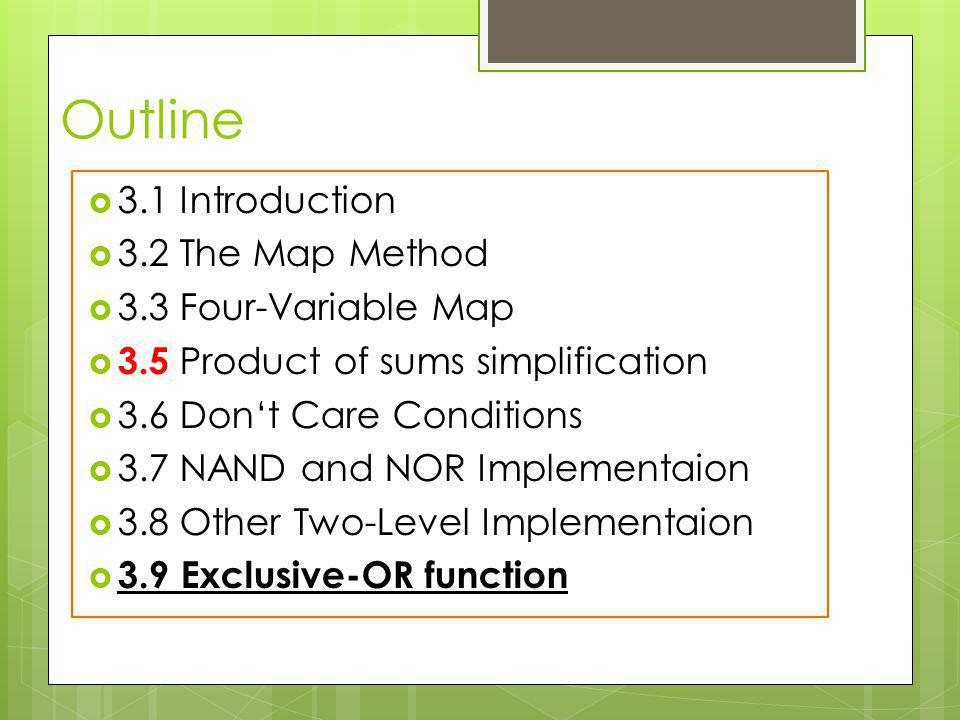 Outline 3.1 Introduction 3.2 The Map Method 3.3 Four-Variable Map