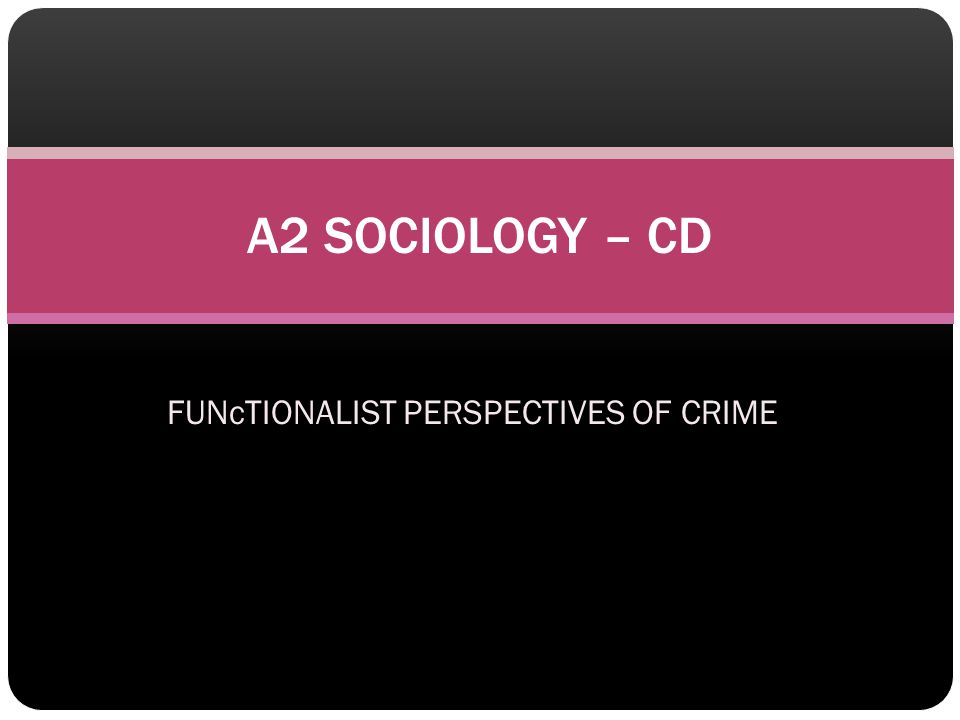 FUNcTIONALIST PERSPECTIVES OF CRIME