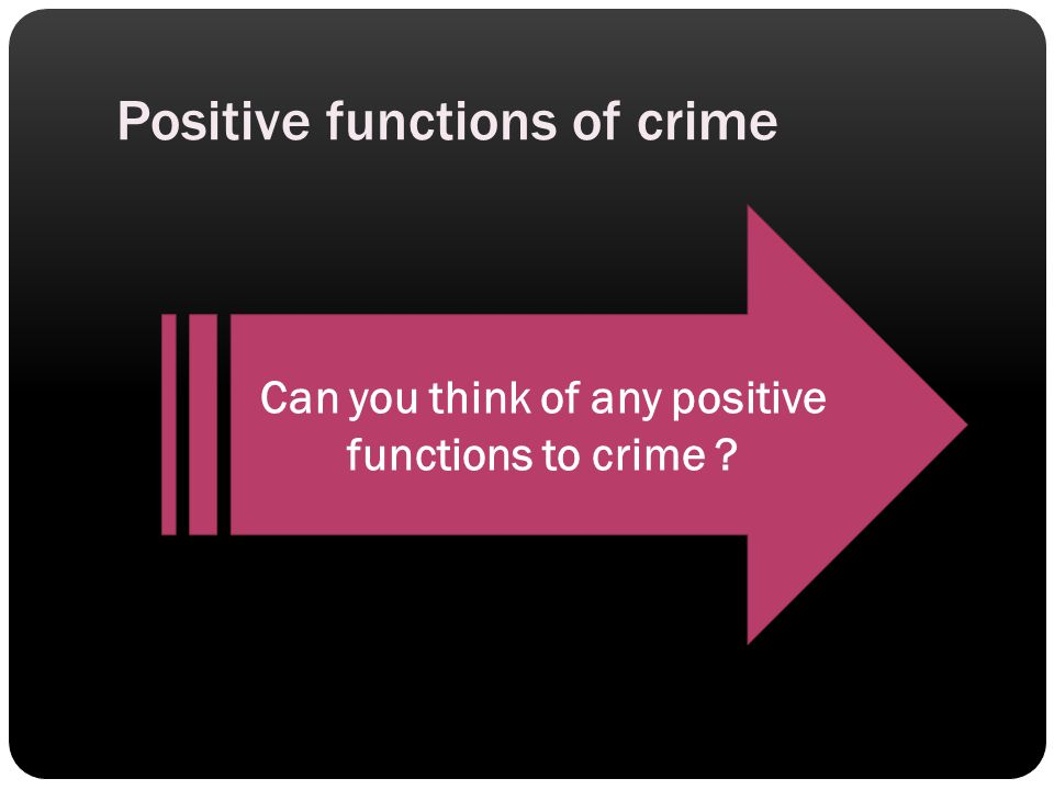 Positive functions of crime