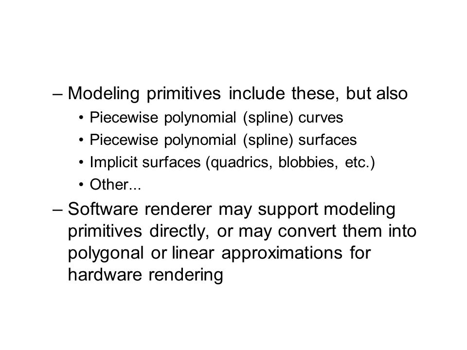 Modeling primitives include these, but also