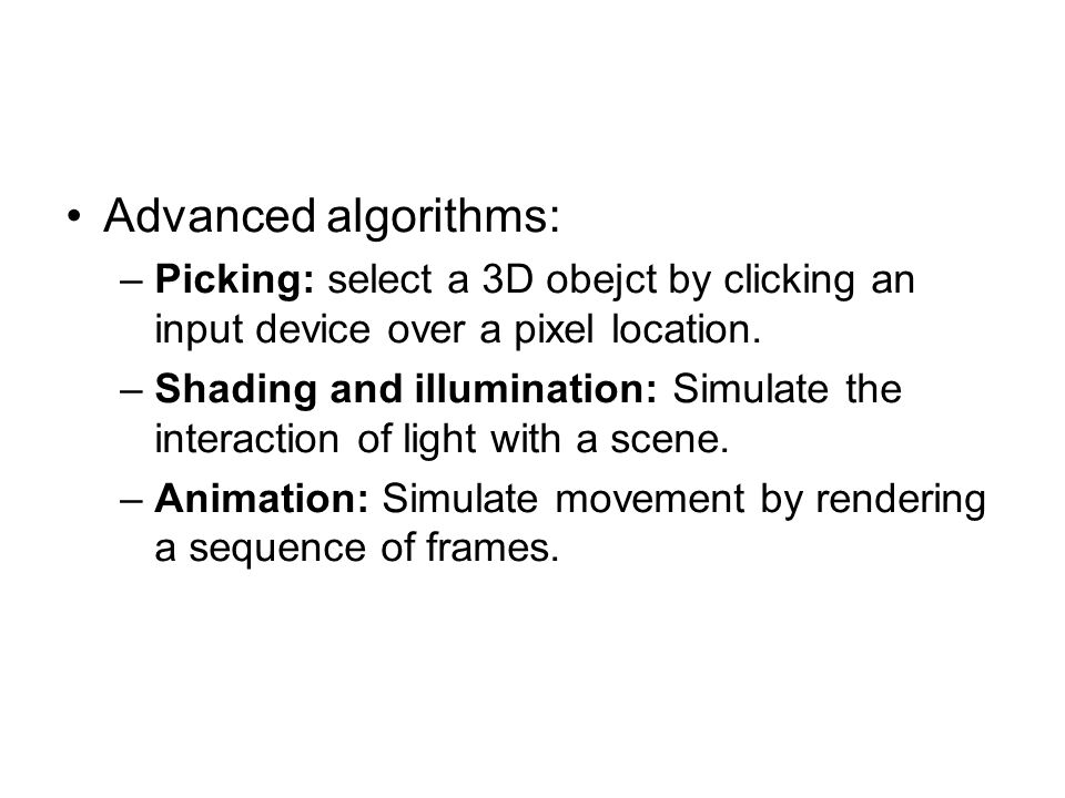 Advanced algorithms: Picking: select a 3D obejct by clicking an input device over a pixel location.