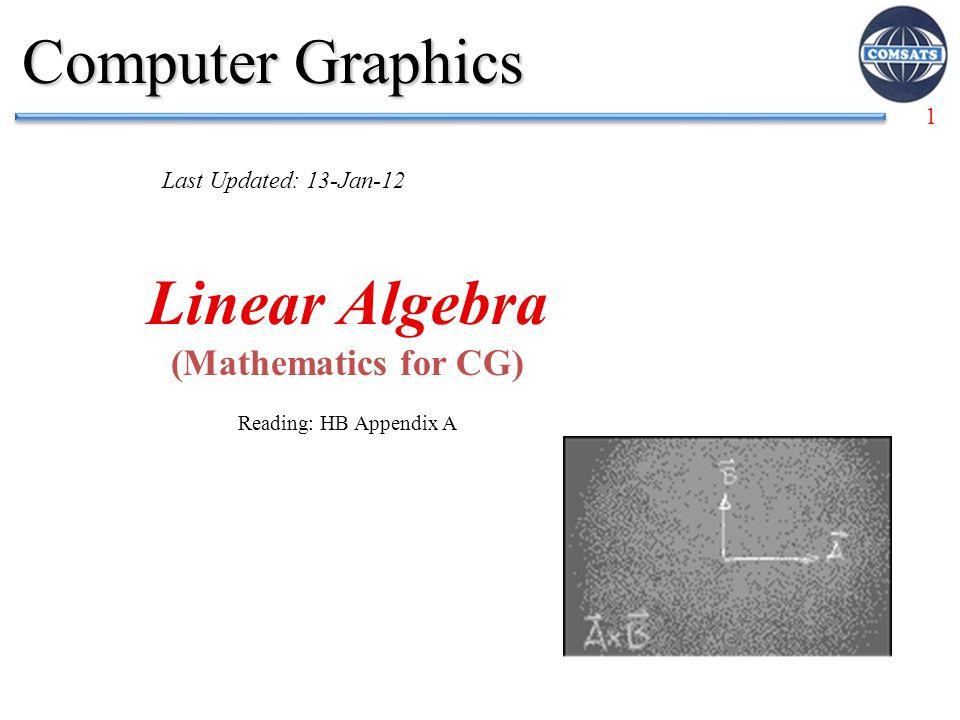 Linear Algebra (Mathematics for CG) Reading: HB Appendix A