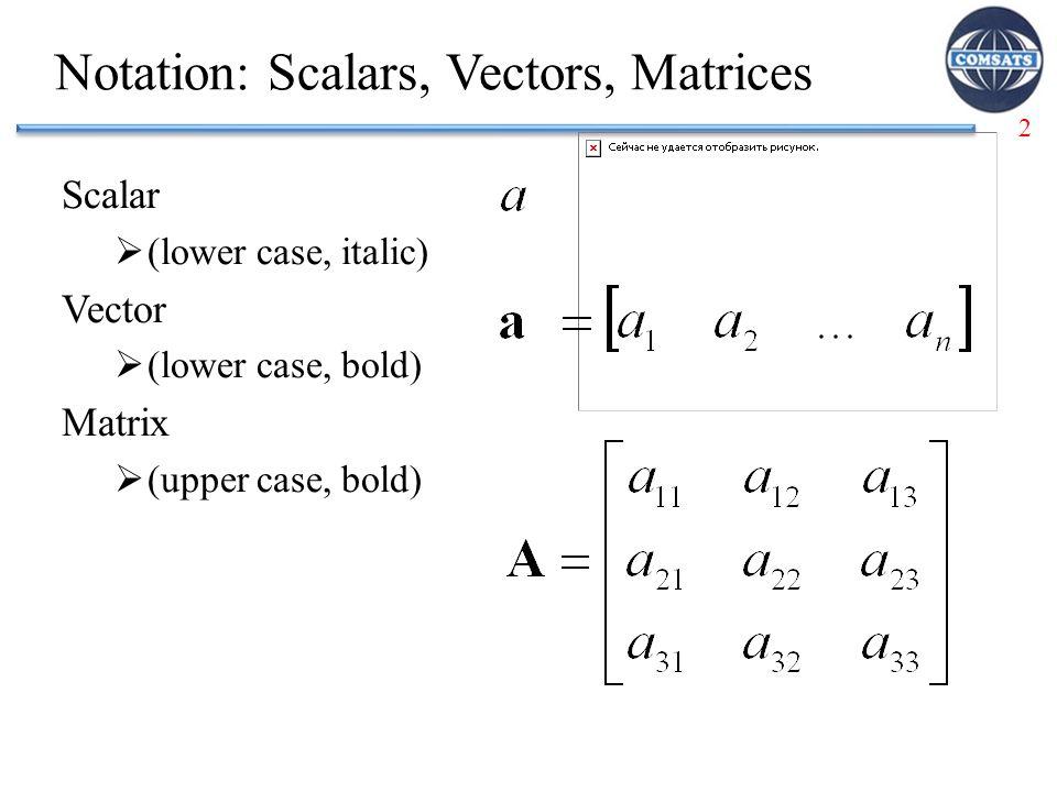 Notation: Scalars, Vectors, Matrices