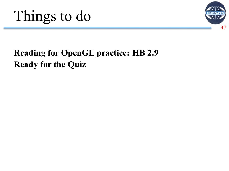 Things to do Reading for OpenGL practice: HB 2.9 Ready for the Quiz