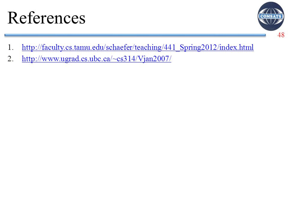 References http://faculty.cs.tamu.edu/schaefer/teaching/441_Spring2012/index.html.
