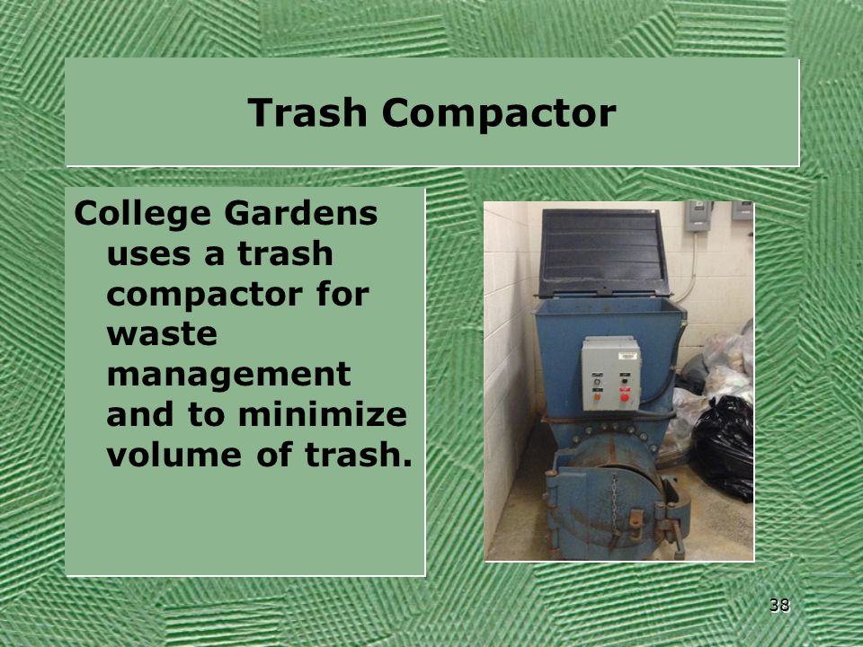 Trash Compactor College Gardens uses a trash compactor for waste management and to minimize volume of trash.