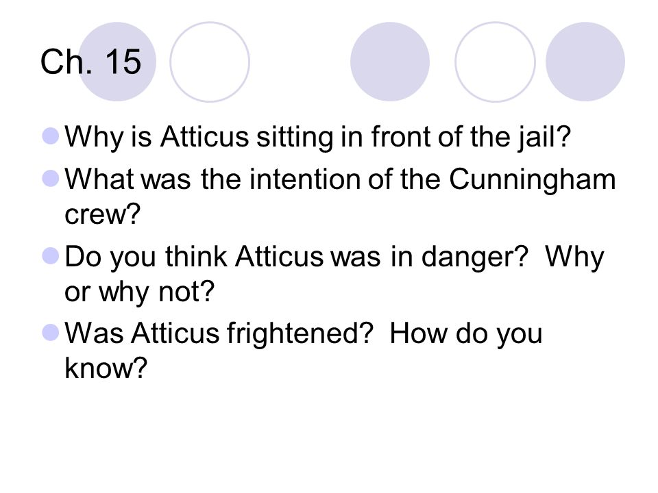 Ch. 15 Why is Atticus sitting in front of the jail