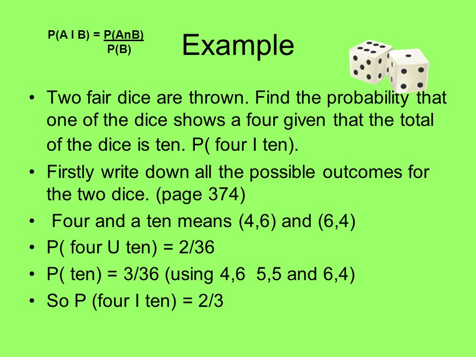 Example P(A I B) = P(AnB) P(B)