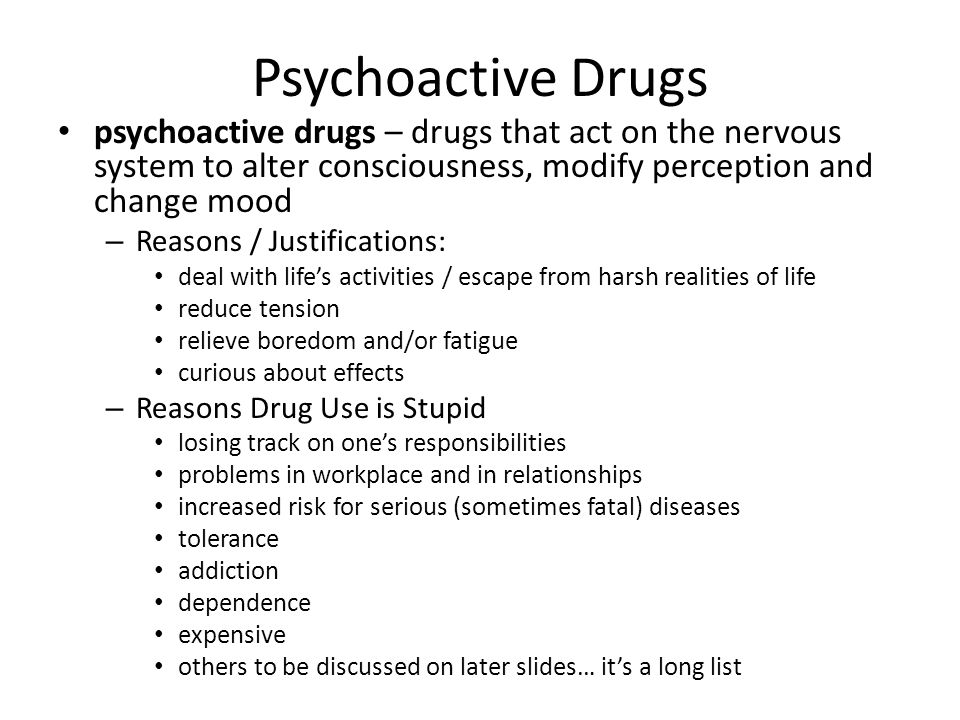 Psychoactive Drugs psychoactive drugs – drugs that act on the nervous system to alter consciousness, modify perception and change mood.