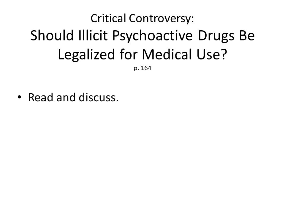 Critical Controversy: Should Illicit Psychoactive Drugs Be Legalized for Medical Use p. 164
