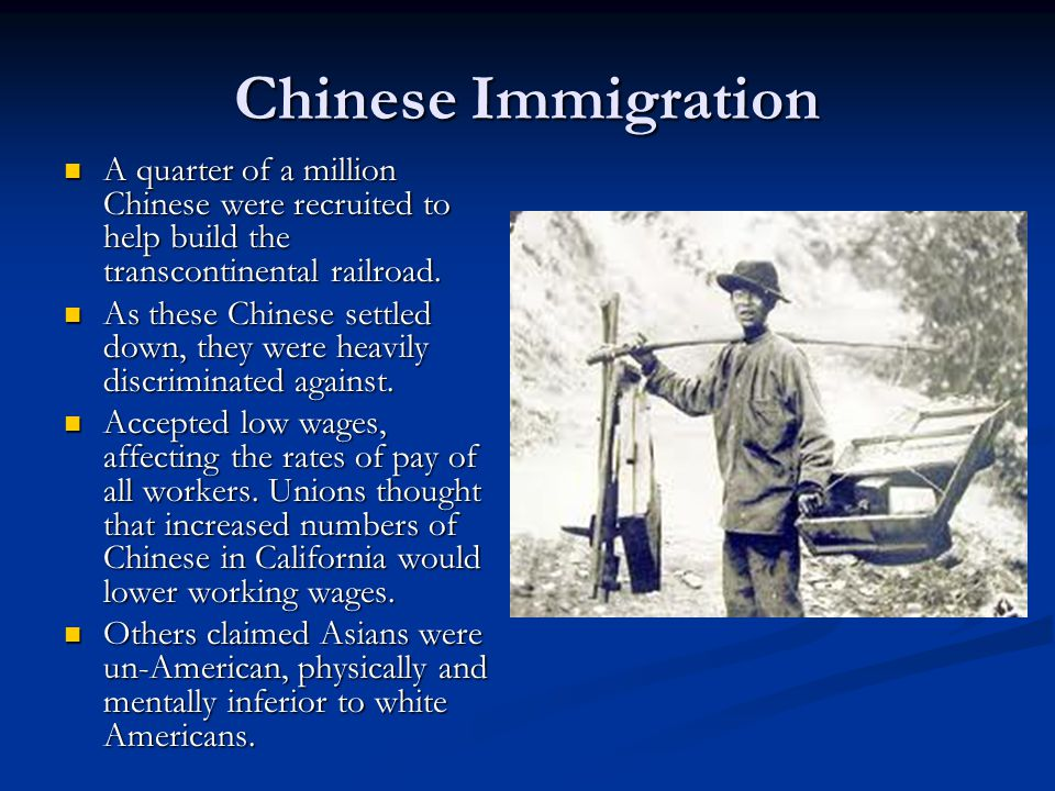 Chinese Immigration A quarter of a million Chinese were recruited to help build the transcontinental railroad.