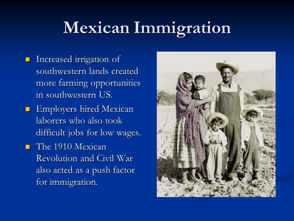 Mexican Immigration Increased irrigation of southwestern lands created more farming opportunities in southwestern US.