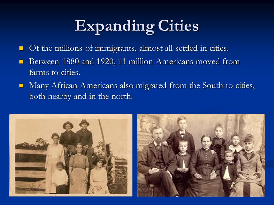 Expanding Cities Of the millions of immigrants, almost all settled in cities.