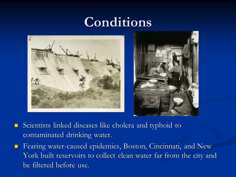 Conditions Scientists linked diseases like cholera and typhoid to contaminated drinking water.