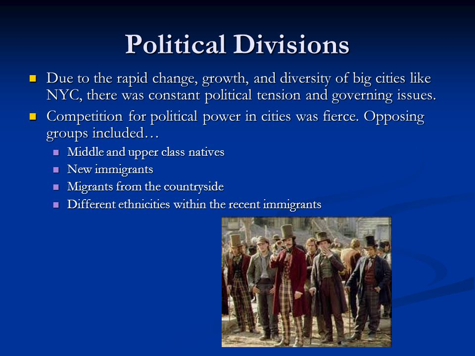 Political Divisions Due to the rapid change, growth, and diversity of big cities like NYC, there was constant political tension and governing issues.