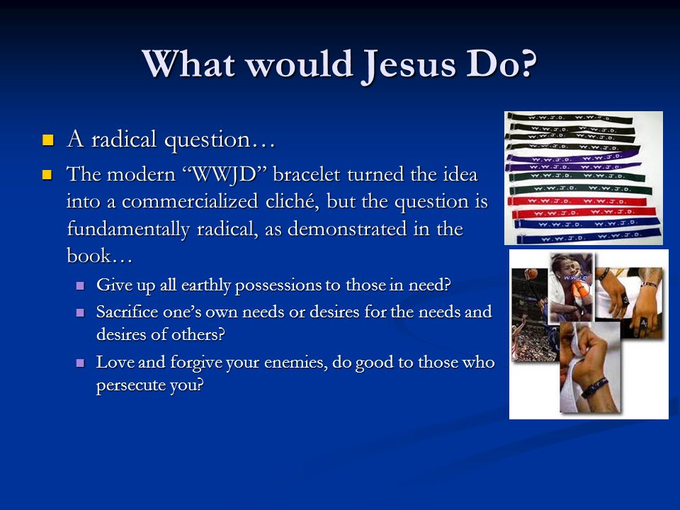 What would Jesus Do A radical question…