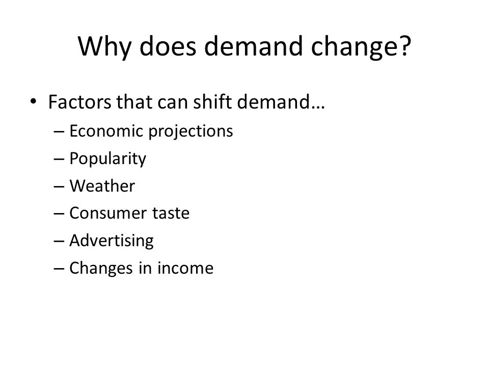 Why does demand change Factors that can shift demand…
