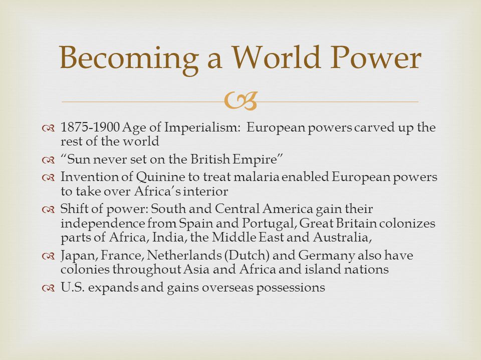 Becoming a World Power 1875-1900 Age of Imperialism: European powers carved up the rest of the world.