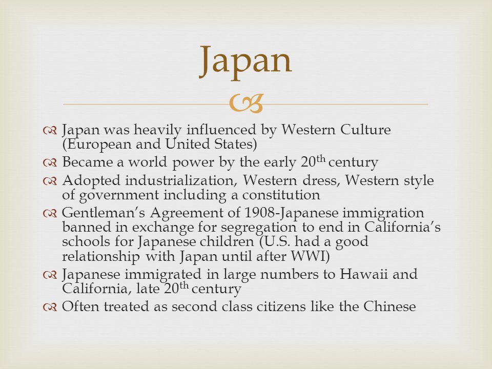 Japan Japan was heavily influenced by Western Culture (European and United States) Became a world power by the early 20th century.