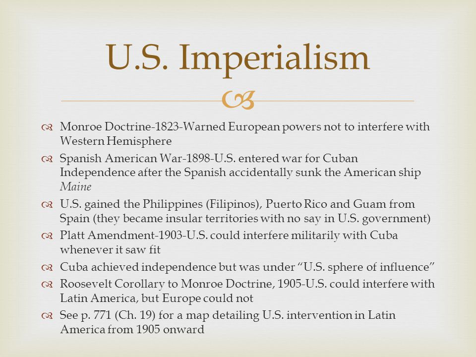 U.S. Imperialism Monroe Doctrine-1823-Warned European powers not to interfere with Western Hemisphere.