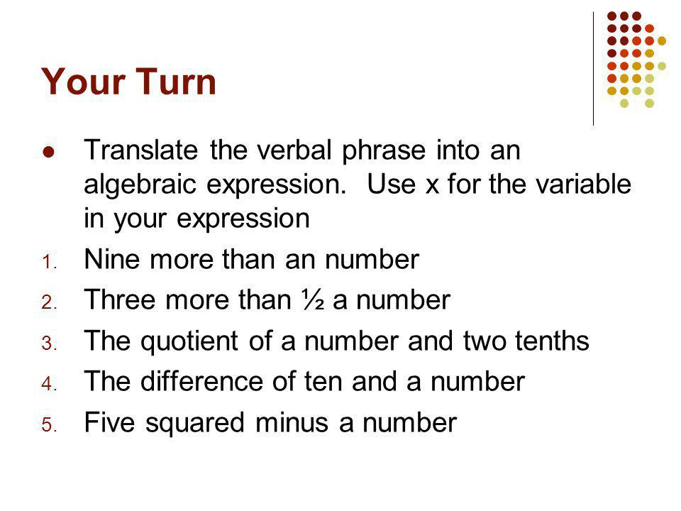 Your Turn Translate the verbal phrase into an algebraic expression. Use x for the variable in your expression.