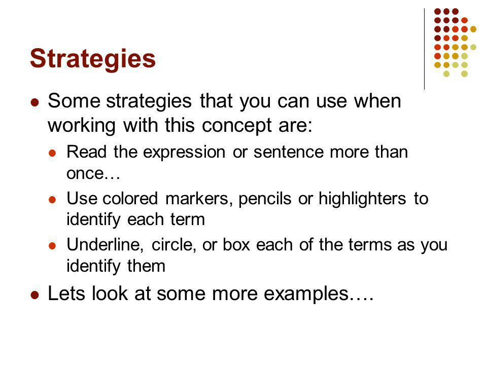 Strategies Some strategies that you can use when working with this concept are: Read the expression or sentence more than once…