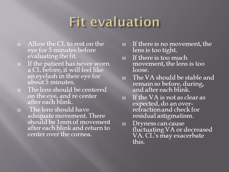 Fit evaluation Allow the CL to rest on the eye for 5 minutes before evaluating the fit.