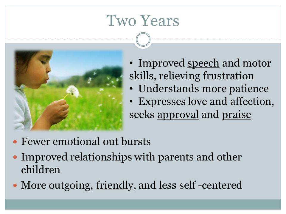Two Years Improved speech and motor skills, relieving frustration