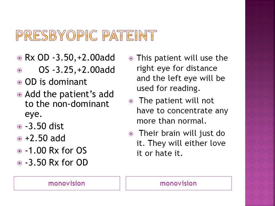 Presbyopic pateint Rx OD -3.50,+2.00add OS -3.25,+2.00add