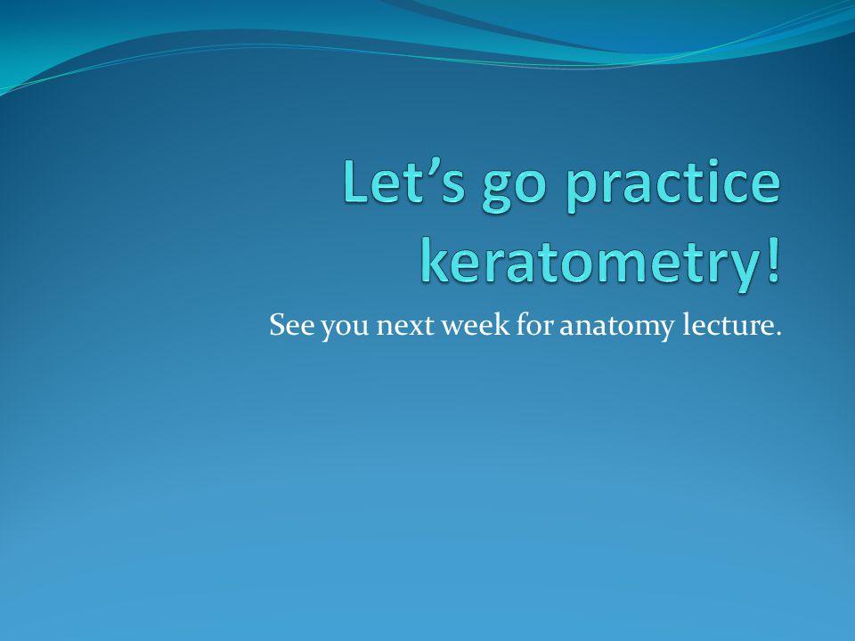 Let's go practice keratometry!