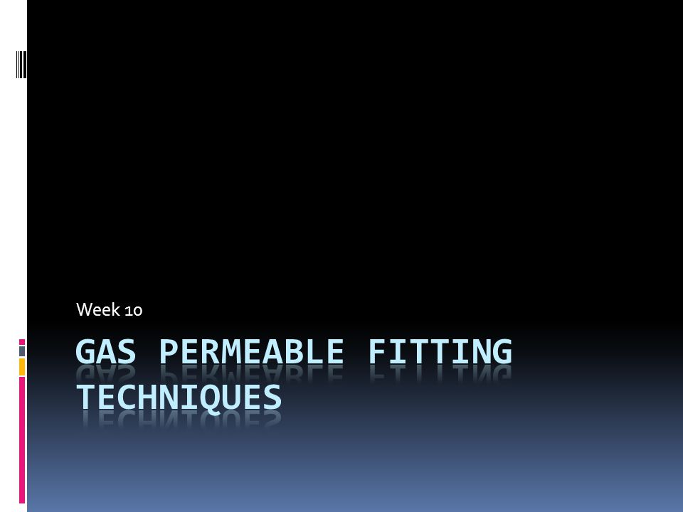Gas Permeable fitting techniques