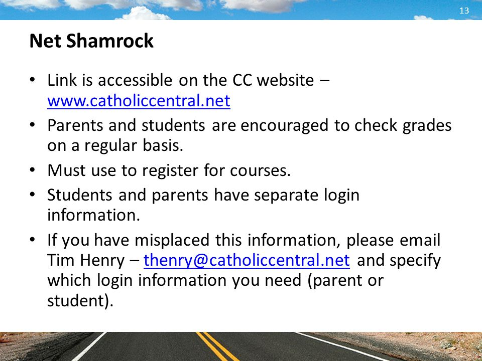 Net Shamrock Link is accessible on the CC website – www.catholiccentral.net. Parents and students are encouraged to check grades on a regular basis.