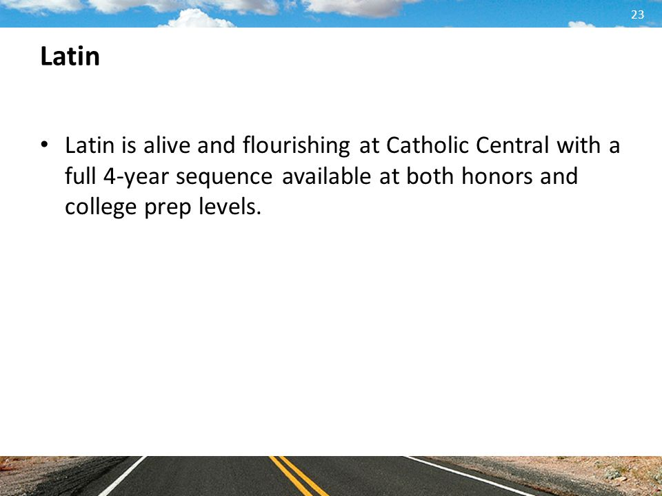 Latin Latin is alive and flourishing at Catholic Central with a full 4-year sequence available at both honors and college prep levels.