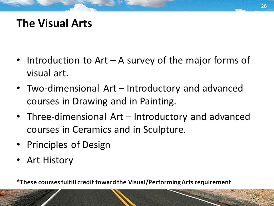The Visual Arts Introduction to Art – A survey of the major forms of visual art.