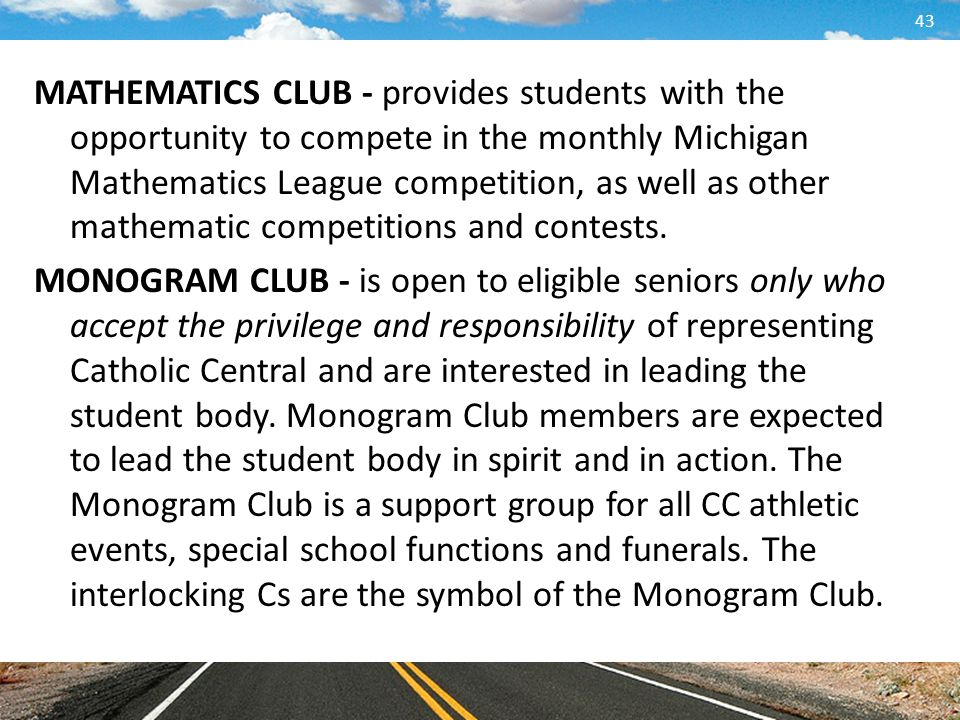 MATHEMATICS CLUB - provides students with the opportunity to compete in the monthly Michigan Mathematics League competition, as well as other mathematic competitions and contests.