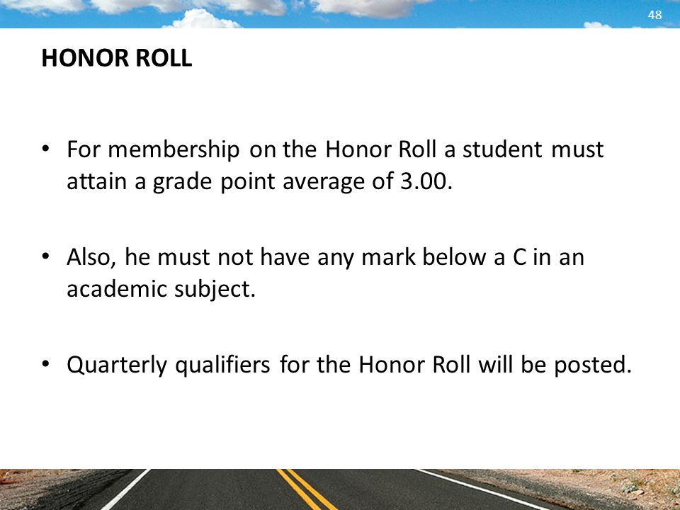 HONOR ROLL For membership on the Honor Roll a student must attain a grade point average of 3.00.