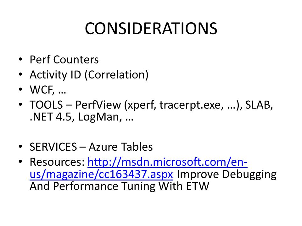 CONSIDERATIONS Perf Counters Activity ID (Correlation) WCF, …