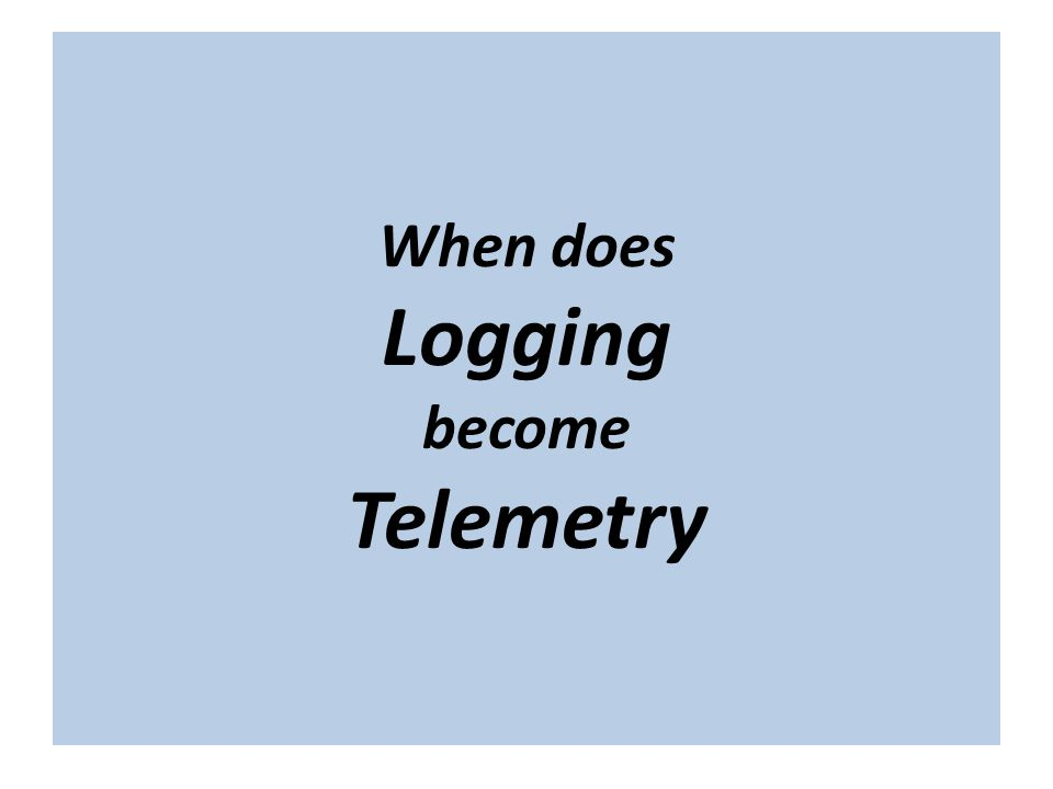 When does Logging become Telemetry