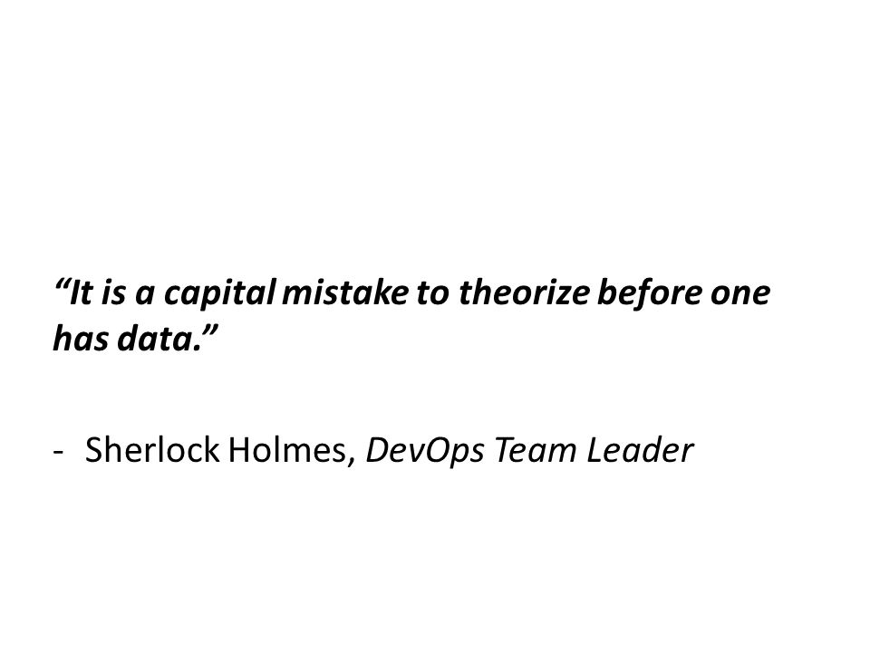 It is a capital mistake to theorize before one has data.