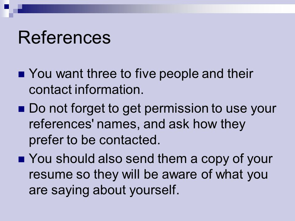 References You want three to five people and their contact information.