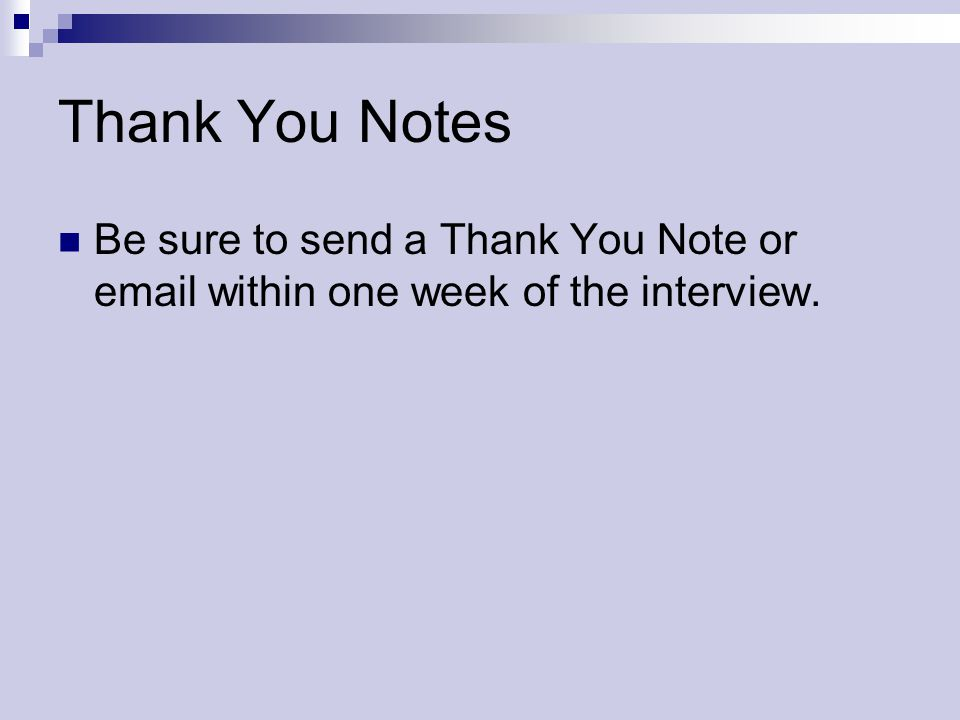 Thank You Notes Be sure to send a Thank You Note or email within one week of the interview.