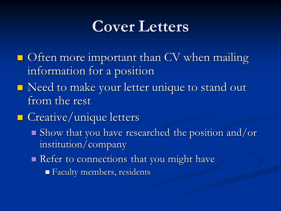 Cover Letters Often more important than CV when mailing information for a position. Need to make your letter unique to stand out from the rest.