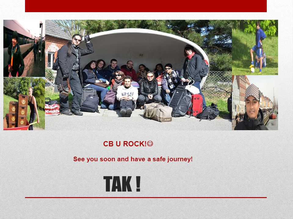 CB U ROCK! See you soon and have a safe journey! TAK !