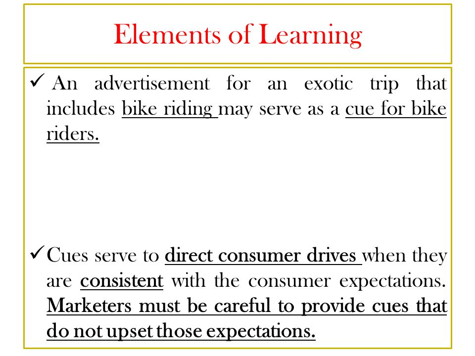 Elements of Learning An advertisement for an exotic trip that includes bike riding may serve as a cue for bike riders.