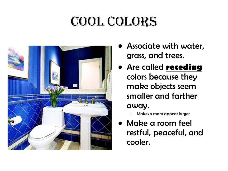 COOL COLORS Associate with water, grass, and trees.